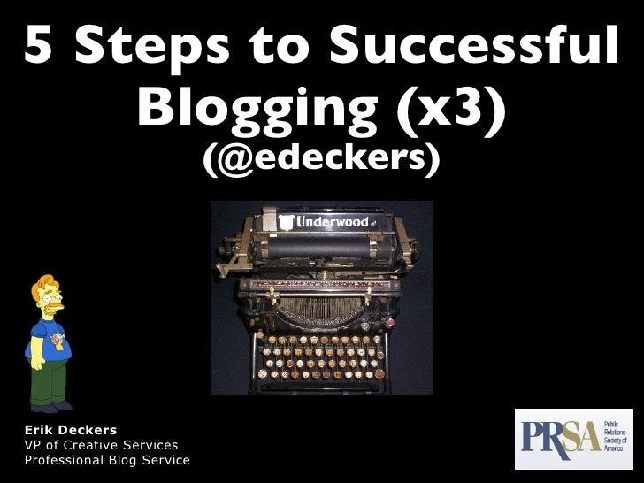 5 Steps to Successful     Blogging (x3)                             (@edeckers)     Erik Deckers VP of Creative Services P...