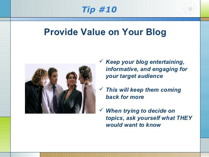 Tip #10Provide Value on Your Blog            Keep your blog entertaining,             informative, and engaging for      ...