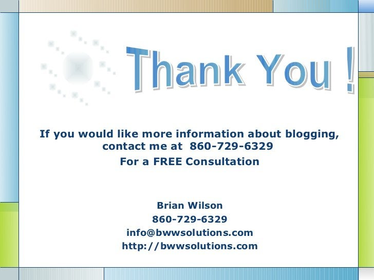 If you would like more information about blogging,          contact me at 860-729-6329              For a FREE Consultatio...