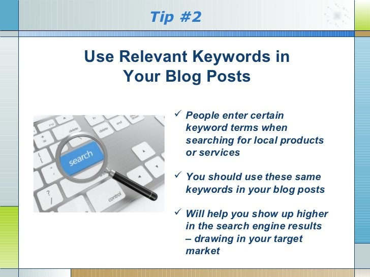 Tip #2Use Relevant Keywords in    Your Blog Posts           People enter certain            keyword terms when           ...