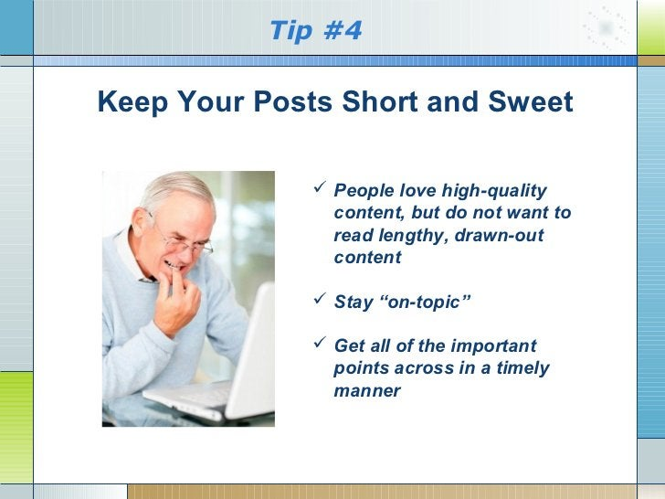 Tip #4Keep Your Posts Short and Sweet               People love high-quality                content, but do not want to  ...