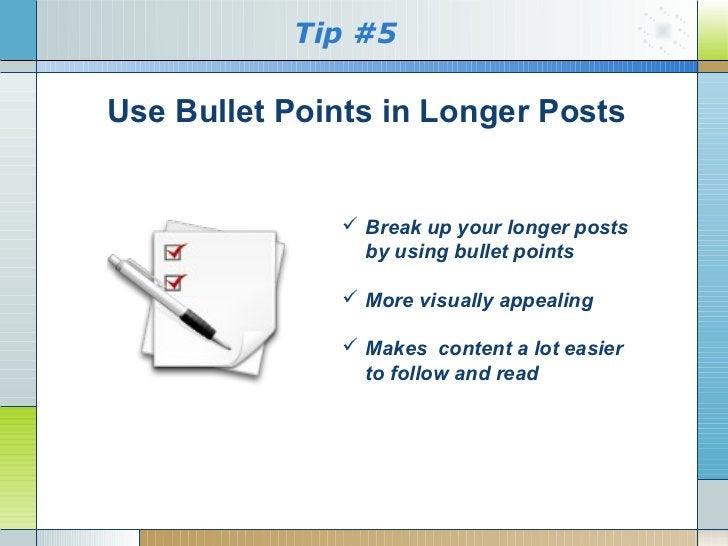 Tip #5Use Bullet Points in Longer Posts               Break up your longer posts                by using bullet points   ...