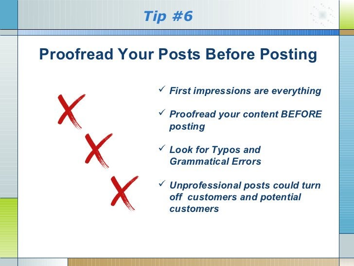 Tip #6Proofread Your Posts Before Posting               First impressions are everything               Proofread your co...