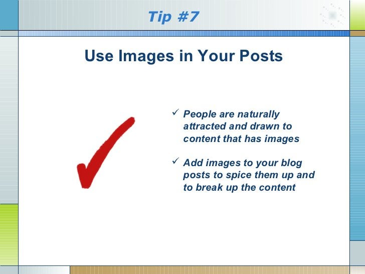 Tip #7Use Images in Your Posts           People are naturally            attracted and drawn to            content that h...