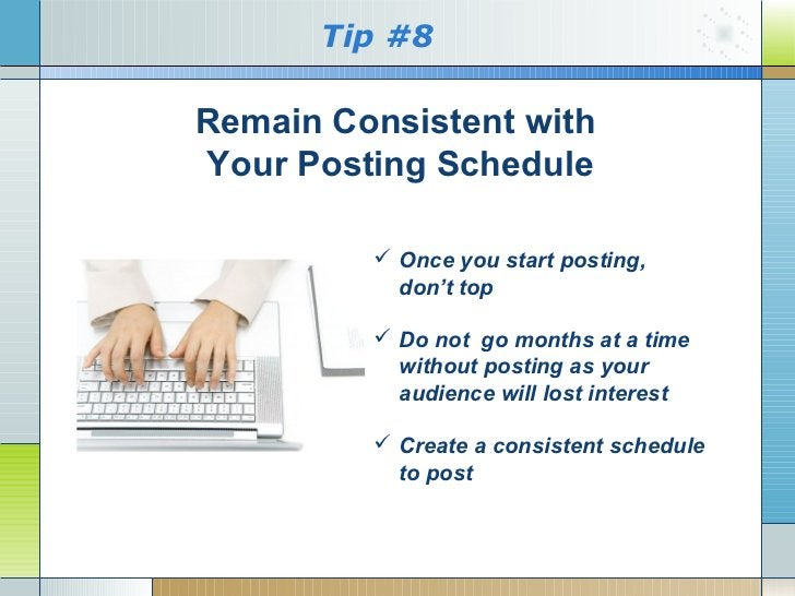 Tip #8Remain Consistent withYour Posting Schedule          Once you start posting,           don't top          Do not g...