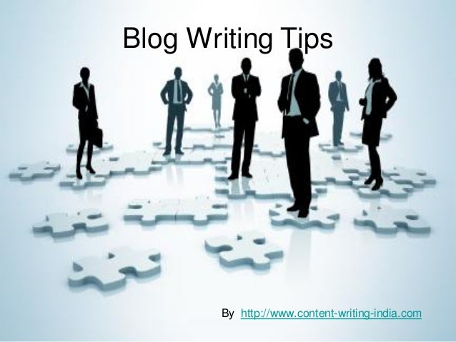 Blog Writing Tips       By http://www.content-writing-india.com