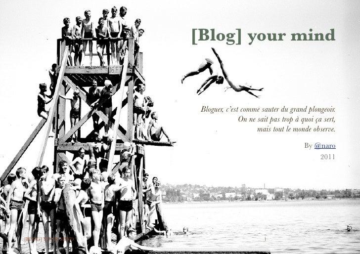 [Blog] your mind                         Bloguer, c'est comme sauter du grand plongeoir.                                  ...