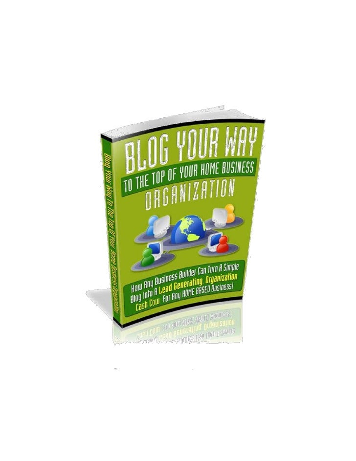 """Blog Your Way To The Top Of             Your Home Business                      Organization """"How Any Business Builder Can..."""
