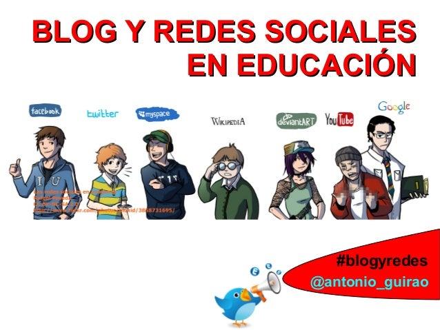 BLOG Y REDES SOCIALESBLOG Y REDES SOCIALES EN EDUCACIÓNEN EDUCACIÓN 1@antonio_guirao #blogyredes
