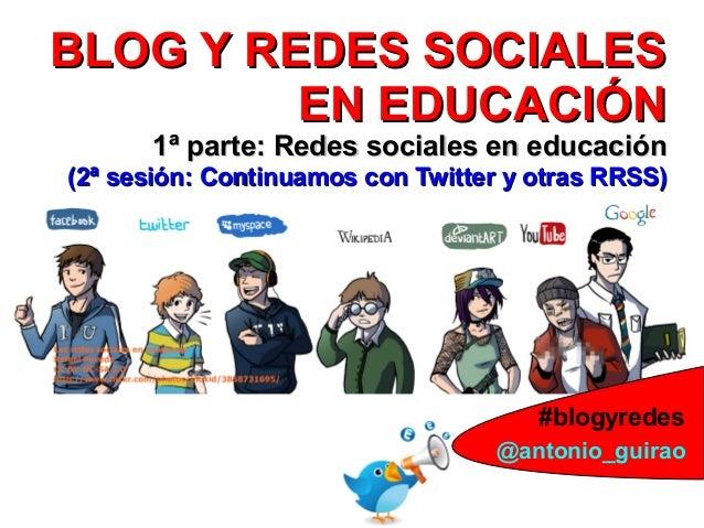 BLOG Y REDES SOCIALESBLOG Y REDES SOCIALES EN EDUCACIÓNEN EDUCACIÓN 1ª parte: Redes sociales en educación1ª parte: Redes s...