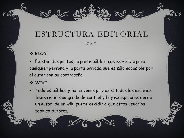 ESTRUCTURA EDITORIAL  BLOG: • Existen dos partes, la parte pública que es visible para cualquier persona y la parte priva...