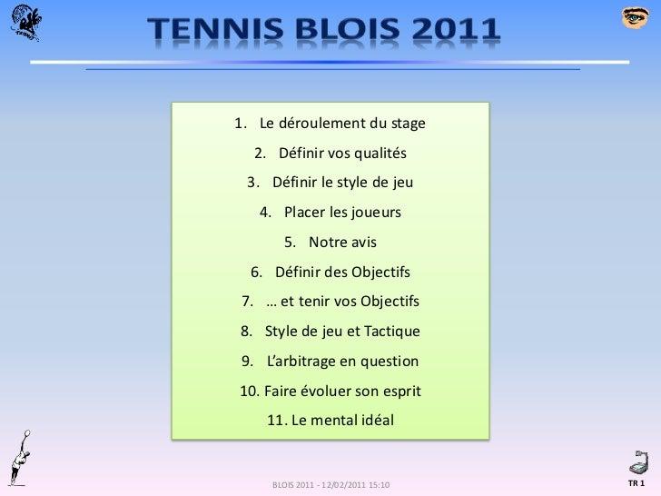 TENNIS BLOIS 2011<br />Le déroulement du stage<br />Définir vos qualités<br />Définir le style de jeu<br />Placer les joue...