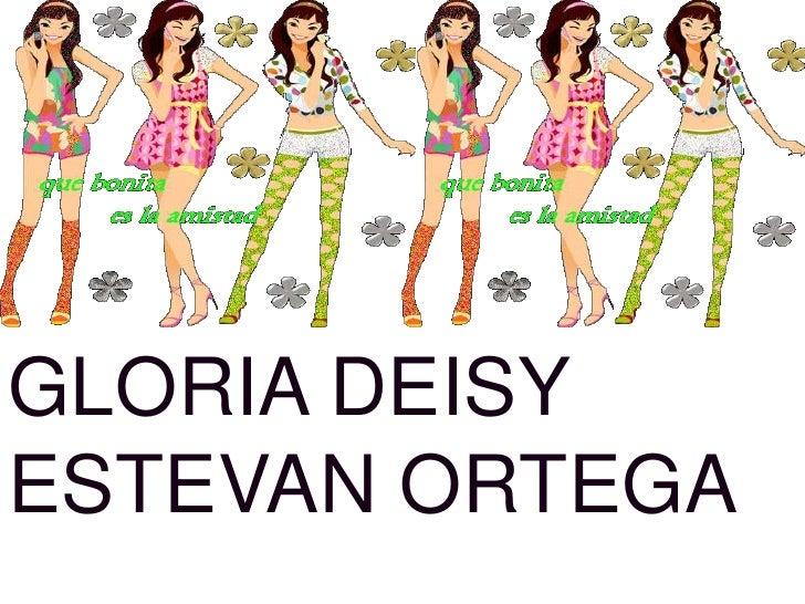 GLORIA DEISY ESTEVAN ORTEGA<br />