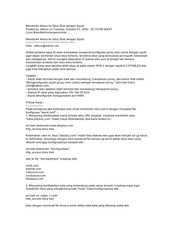 Memblokir Akses ke Situs Web dengan Squid Posted by: alfinux on Tuesday, October 01, 2002 - 02:19 PM WAST Linux Bismillahi...