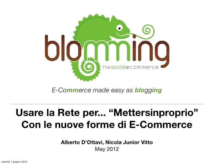 """E-Commerce made easy as blogging           Usare la Rete per... """"Mettersinproprio""""            Con le nuove forme di E-Comm..."""