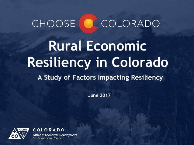 Rural Economic Resiliency in Colorado A Study of Factors Impacting Resiliency June 2017