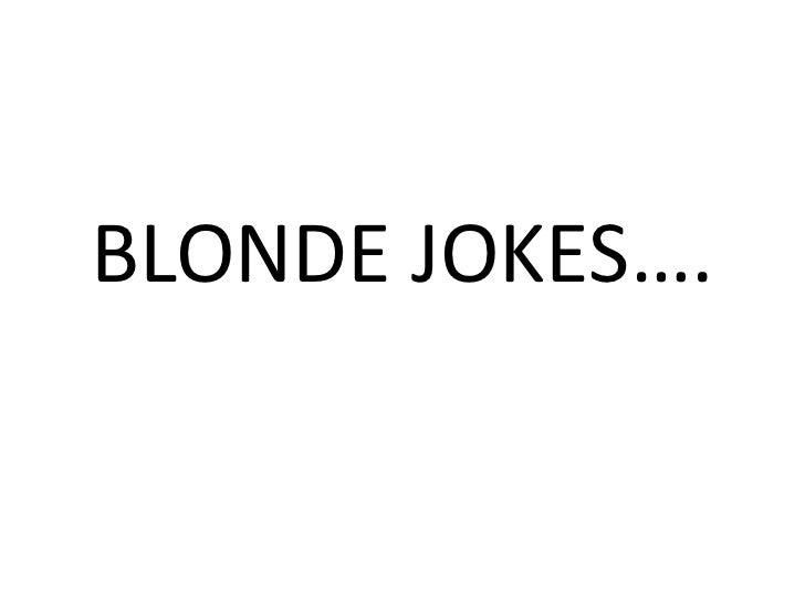 BLONDE JOKES….<br />