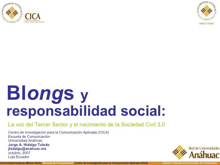 <ul><li>Bl ong s  y responsabilidad social: </li></ul>La voz del Tercer Sector y el nacimiento de la Sociedad Civil 3.0 Ce...