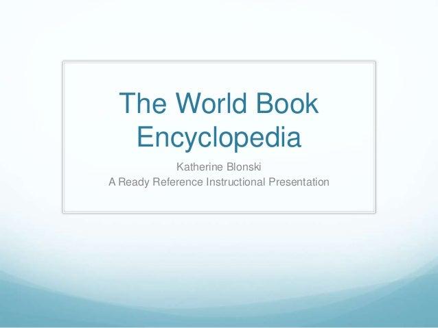 The World Book Encyclopedia Katherine Blonski A Ready Reference Instructional Presentation