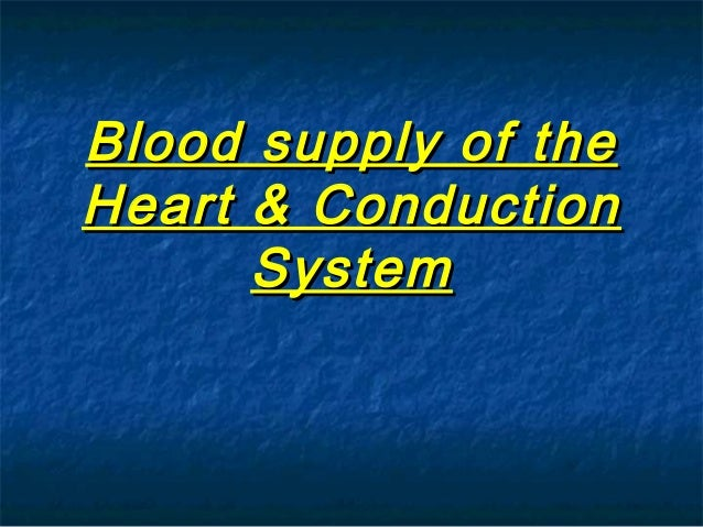 Blood supply of the Heart & Conduction System