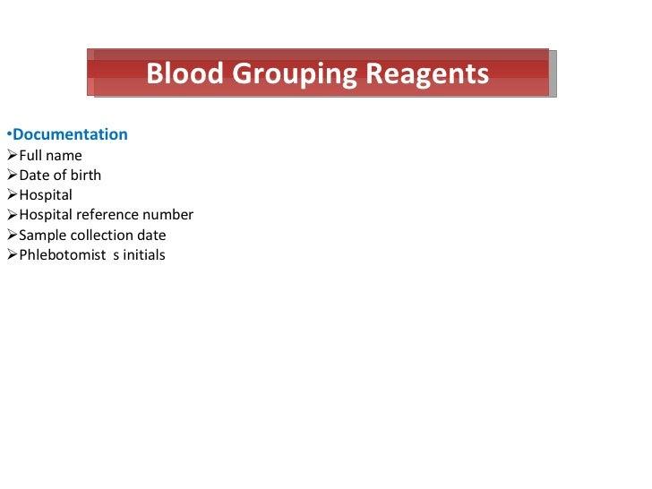 Blood Grouping Reagents <ul><li>Documentation </li></ul><ul><li>Full name </li></ul><ul><li>Date of birth </li></ul><ul><l...
