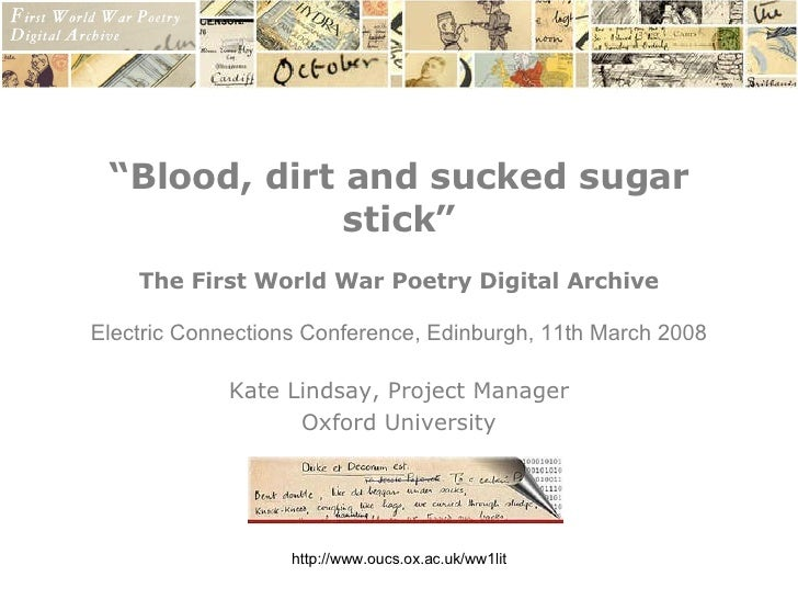 """ Blood, dirt and sucked sugar stick"" The First World War Poetry Digital Archive Electric Connections Conference, Edinburg..."