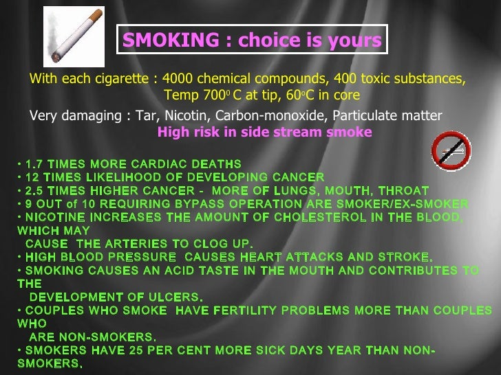 SMOKING : choice is yours With each cigarette : 4000 chemical compounds, 400 toxic substances, Temp 700 0  C at tip, 60 o ...