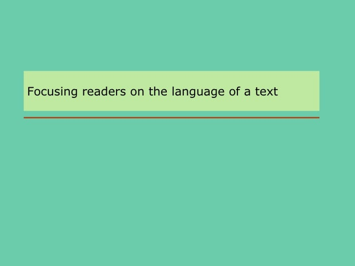 Focusing readers on the language of a text