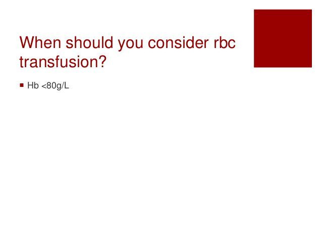 When should you consider rbc transfusion?  Hb <80g/L