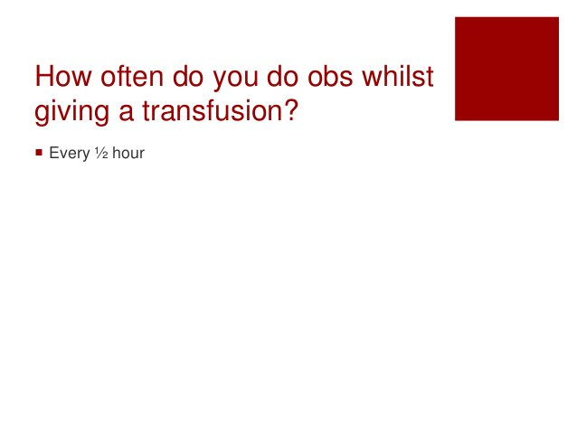 How often do you do obs whilst giving a transfusion?  Every ½ hour
