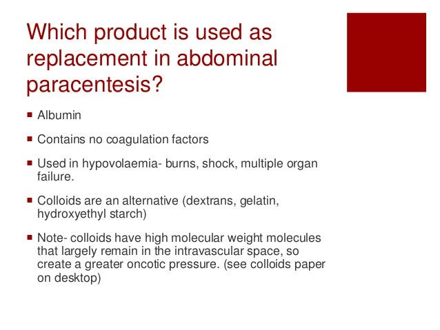 Which product is used as replacement in abdominal paracentesis?  Albumin  Contains no coagulation factors  Used in hypo...