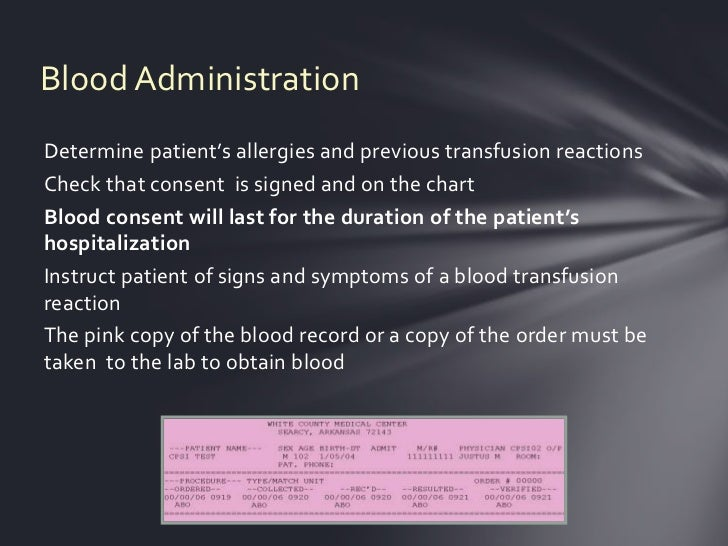 Blood AdministrationDetermine patient's allergies and previous transfusion reactionsCheck that consent is signed and on th...