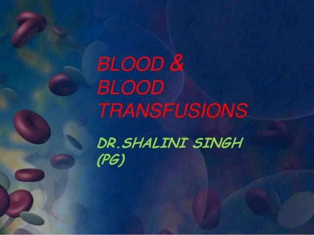 BLOOD & BLOOD TRANSFUSIONS DR.SHALINI SINGH (PG)