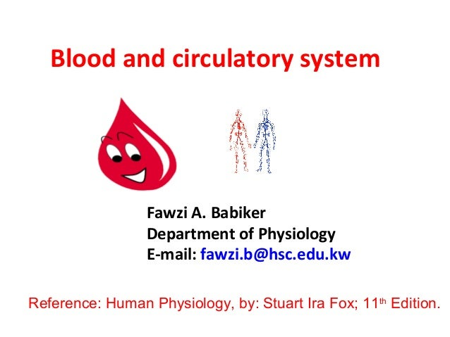 Blood and circulatory system                 Fawzi A. Babiker                 Department of Physiology                 E-m...