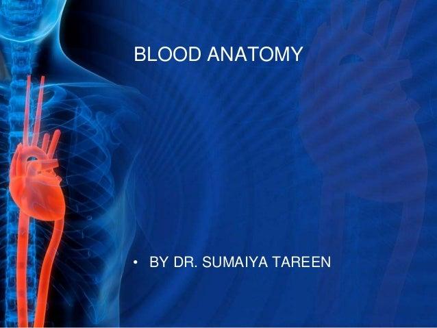 BLOOD ANATOMY • BY DR. SUMAIYA TAREEN