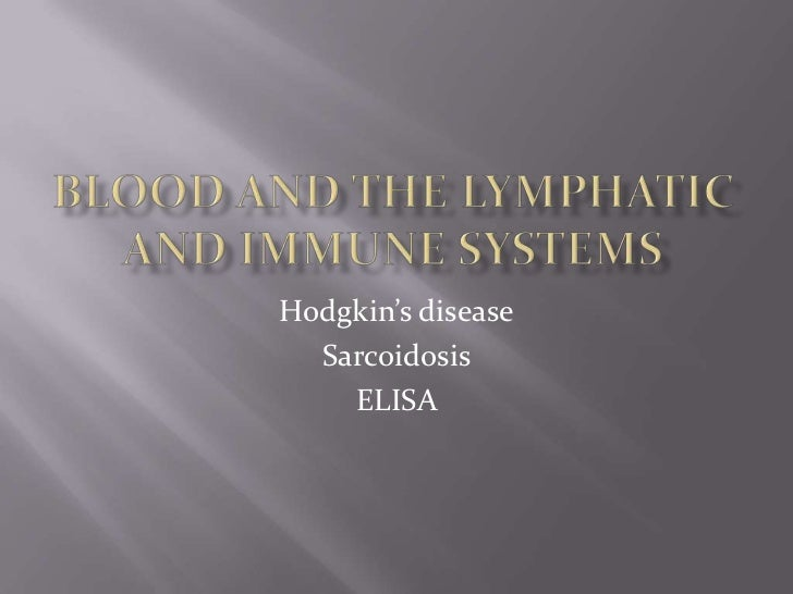 Blood and the Lymphatic and Immune systems<br />Hodgkin's disease<br />Sarcoidosis<br />ELISA <br />