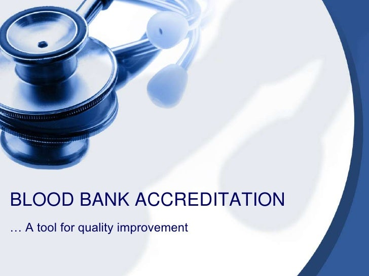 BLOOD BANK ACCREDITATION<br />… A tool for quality improvement<br />