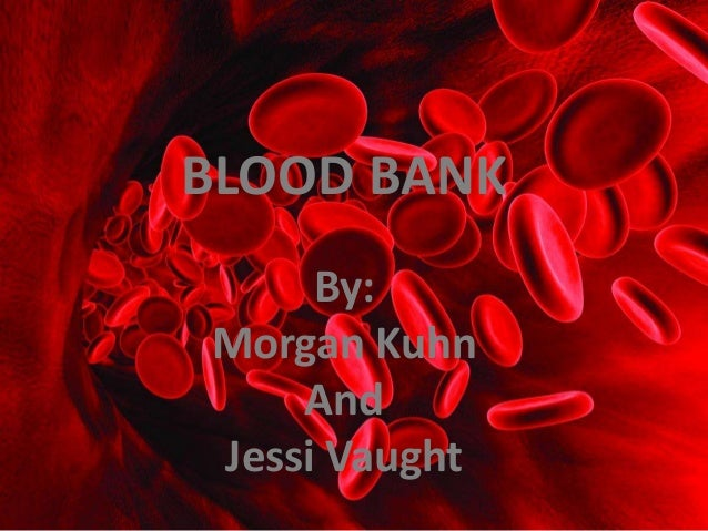 BLOOD BANK By: Morgan Kuhn And Jessi Vaught