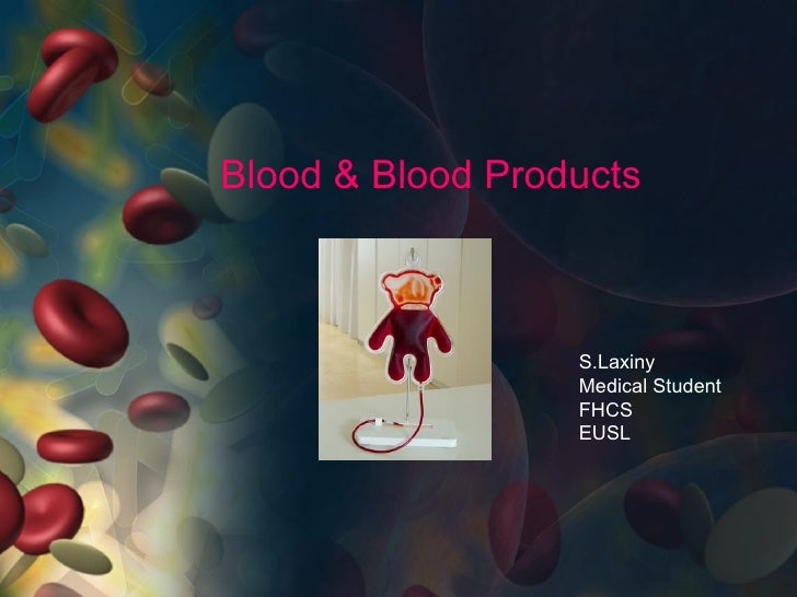 Blood & Blood Products S.Laxiny Medical Student FHCS EUSL