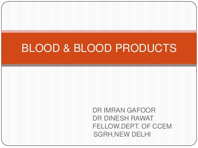 DR IMRAN GAFOORDR DINESH RAWATFELLOW.DEPT. OF CCEMSGRH,NEW DELHIBLOOD & BLOOD PRODUCTS