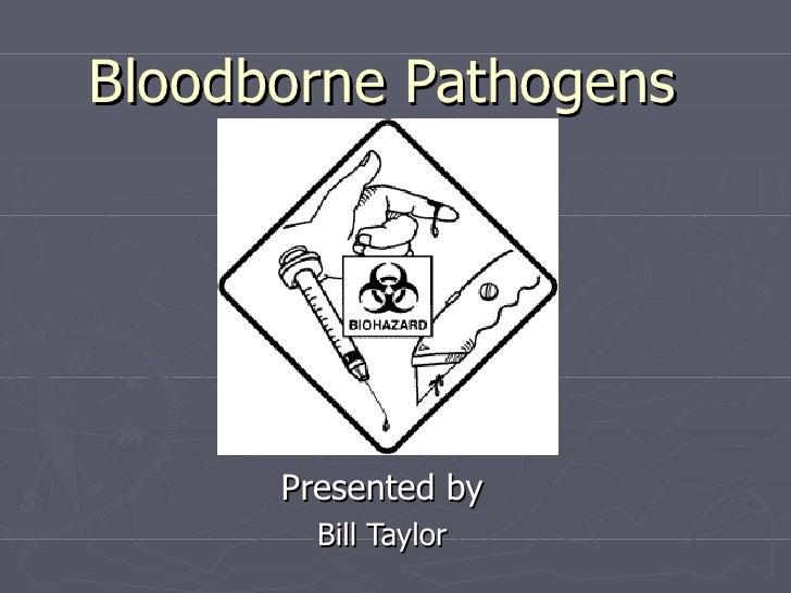 Bloodborne Pathogens Presented by Bill Taylor