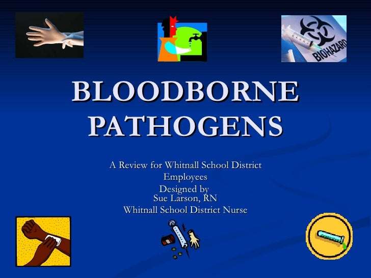 BLOODBORNE PATHOGENS A Review for Whitnall School District Employees Designed by  Sue Larson, RN Whitnall School District ...