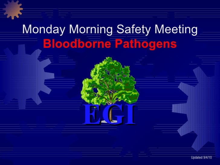 Monday Morning Safety Meeting Bloodborne Pathogens Updated 9/4/10 EGI