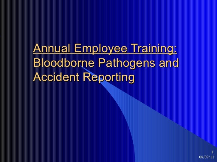 Annual Employee Training: Bloodborne Pathogens and  Accident Reporting  08/09/11 <ul><ul><li></li></ul></ul>