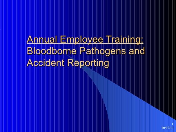 Annual Employee Training: Bloodborne Pathogens and  Accident Reporting  10/17/11 <ul><ul><li></li></ul></ul>