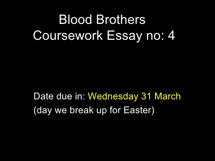 blood brothers essay title  blood brothers coursework essay no 4 date due in wednesday 31 day