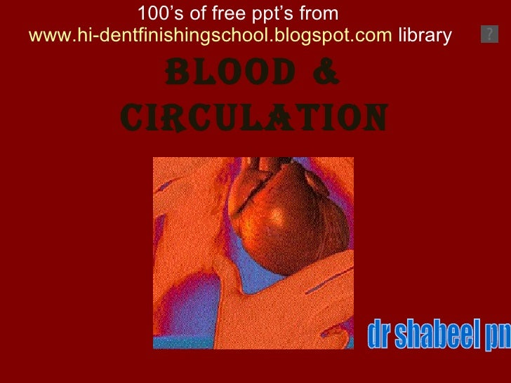 Blood & circulation 100's of free ppt's from  www.hi-dentfinishingschool.blogspot.com  library dr shabeel pn