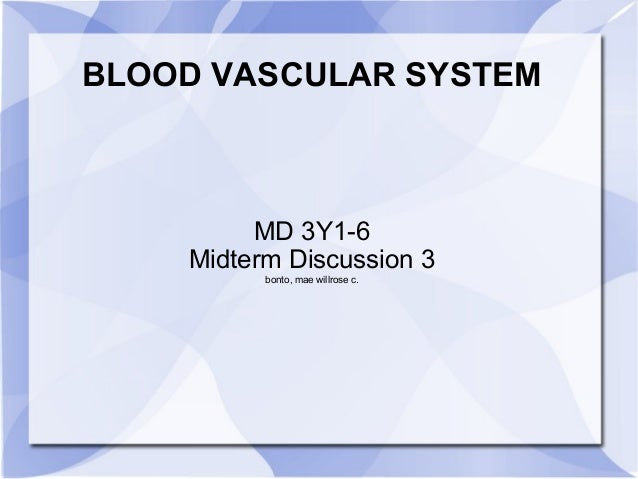 BLOOD VASCULAR SYSTEM MD 3Y1-6 Midterm Discussion 3 bonto, mae willrose c.