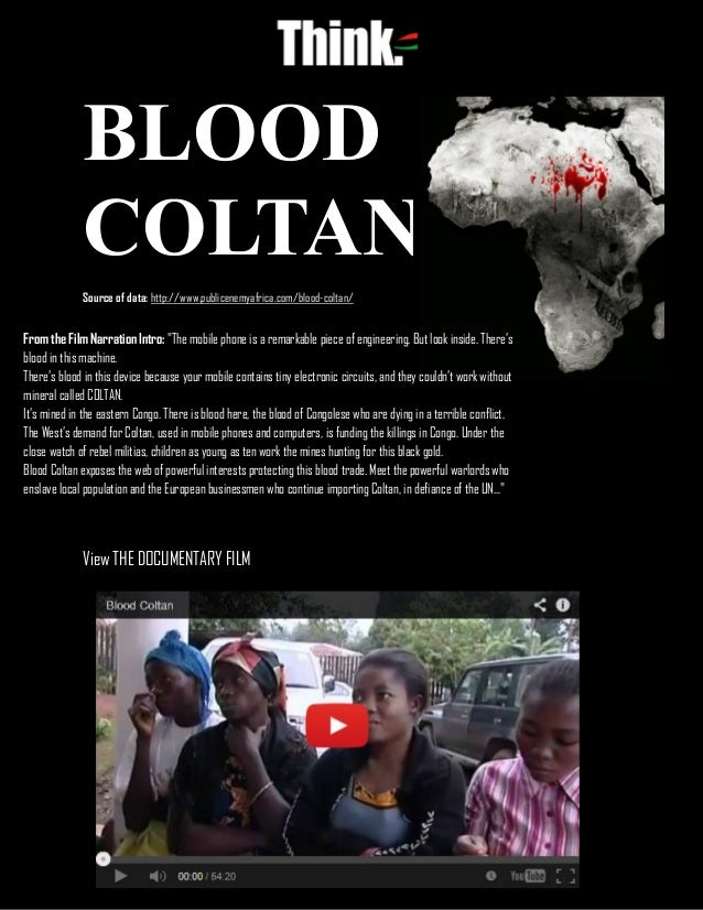 BLOOD COLTAN Page | 1 BLOOD COLTAN Source of data: http://www.publicenemyafrica.com/blood-coltan/ View THE DOCUMENTARY FIL...
