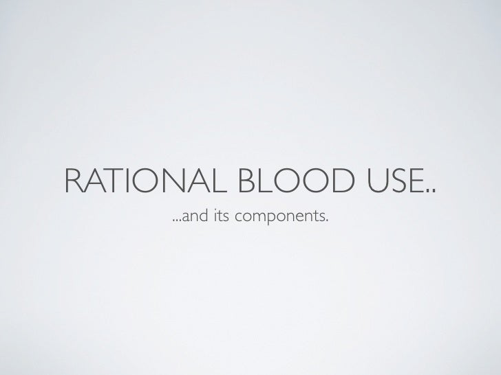RATIONAL BLOOD USE..     ...and its components.